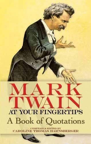 Mark Twain Mark Twain At Your Fingertips A Book Of Quotations