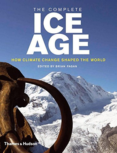 Brian M. Fagan The Complete Ice Age How Climate Change Shaped The World