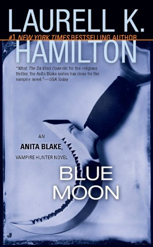 Laurell K. Hamilton Blue Moon An Anita Blake Vampire Hunter Novel