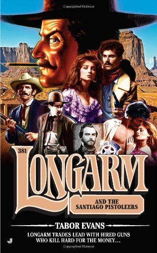 Tabor Evans Longarm And The Santiago Pistoleers