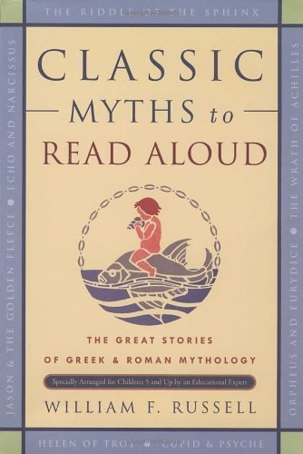 William F. Russell Classic Myths To Read Aloud The Great Stories Of Greek And Roman Mythology S