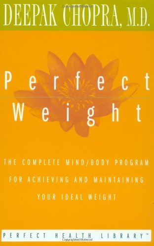 Deepak Chopra Perfect Weight The Complete Mind Body Program For Achieving And