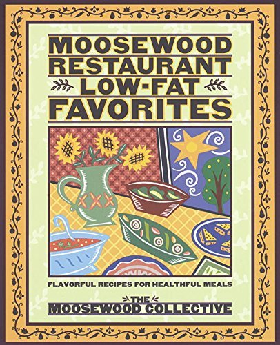 Moosewood Collective Moosewood Restaurant Low Fat Favorites Flavorful Recipes For Healthful Meals