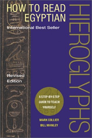 Mark Collier How To Read Egyptian Hieroglyphs A Step By Step Guide To Teach Yourself First Edition