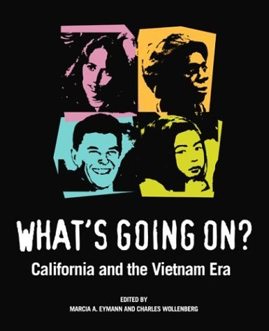 Marcia A. Eymann What's Going On? California And The Vietnam Era