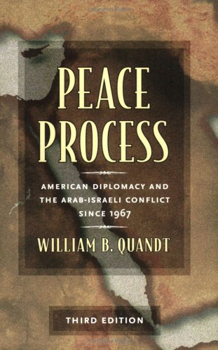 William B. Quandt Peace Process American Diplomacy And The Arab Israeli Conflict 0003 Edition;