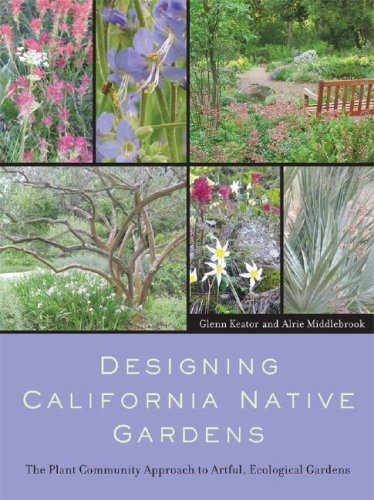Glenn Keator Designing California Native Gardens The Plant Community Approach To Artful Ecologica