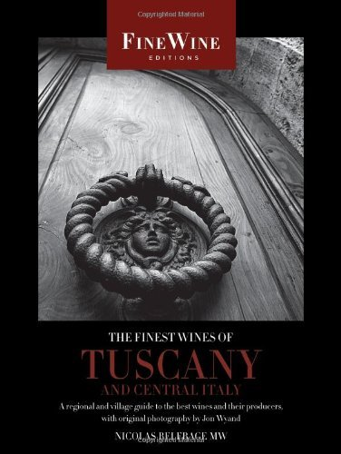 Nicolas Belfrage The Finest Wines Of Tuscany And Central Italy A Regional And Village Guide To The Best Wines An
