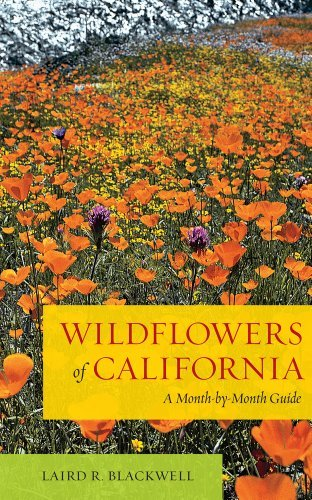 Laird R. Blackwell Wildflowers Of California A Month By Month Guide