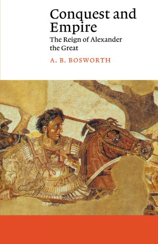 A. B. Bosworth Conquest And Empire The Reign Of Alexander The Great