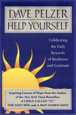Dave Pelzer Help Yourself Celebrating The Daily Rewards Of Re