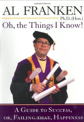 Al Franken Oh The Things I Know! Guide To Success Or Failing That Happiness