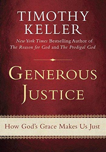 Timothy Keller Generous Justice How God's Grace Makes Us Just