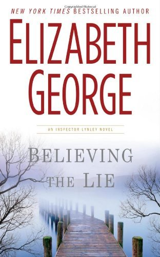 Elizabeth George Believing The Lie A Lynley Novel New