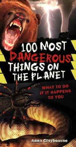 Anna Claybourne 100 Most Dangerous Things On The Planet