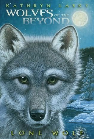 Kathryn Lasky Wolves Of The Beyond Lone Wolf (book 1)