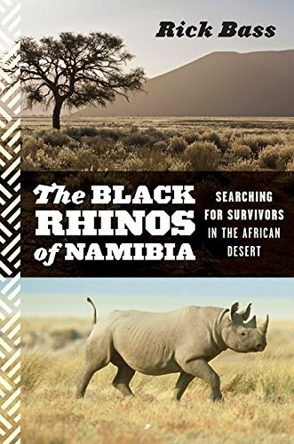 Rick Bass The Black Rhinos Of Namibia Searching For Survivors In The African Desert