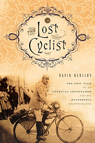 David Herlihy Lost Cyclist The The Epic Tale Of An American Adventurer And His M
