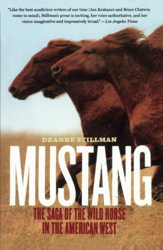 Deanne Stillman Mustang The Saga Of The Wild Horse In The American West
