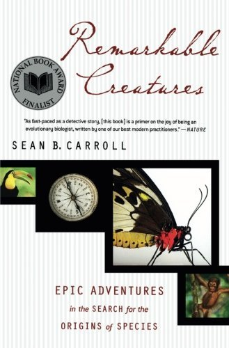 Sean Carroll Remarkable Creatures Epic Adventures In The Search For The Origins Of
