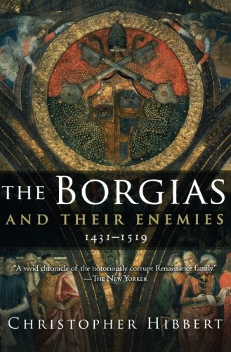 Christopher Hibbert Borgias And Their Enemies 1431 1519 The