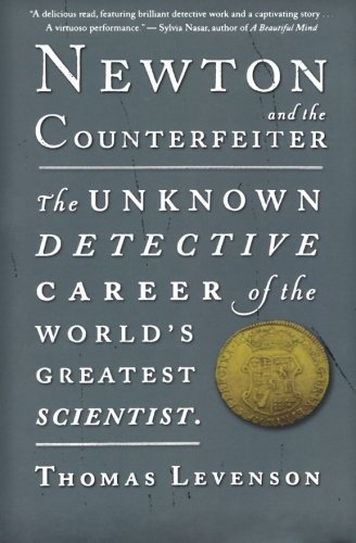 Thomas Levenson Newton And The Counterfeiter The Unknown Detective Career Of The World's Great