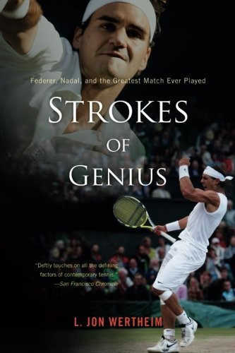 L. Jon Wertheim Strokes Of Genius Federer Nadal And The Greatest Match Ever Playe