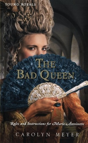 Carolyn Meyer The Bad Queen Rules And Instructions For Marie Antoinette