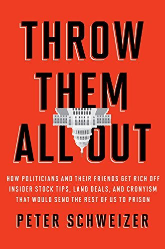 Peter Schweizer Throw Them All Out How Politicians And Their Friends Get Rich Off In