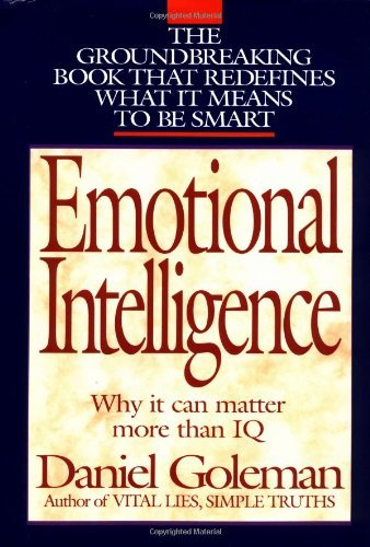 Daniel Goleman Emotional Intelligence Why It Can Matter More Tha
