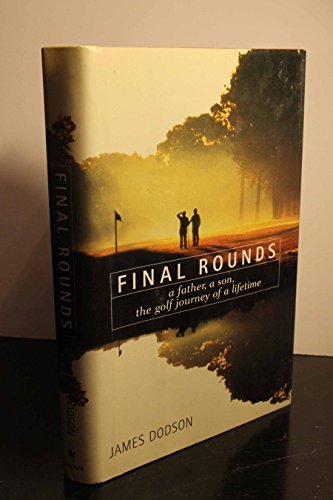 James Dobson Final Rounds A Father A Son The Golf Journey Of