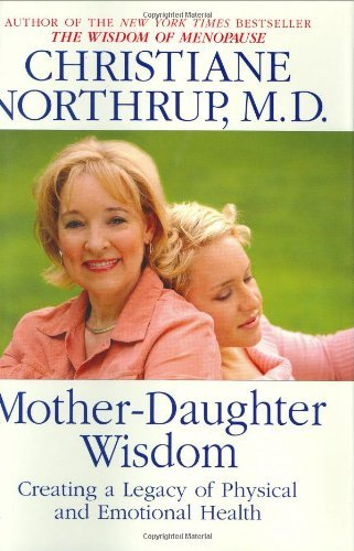 Christiane Northrup Mother Daughter Wisdom Creating A Legacy Of Physical And Emotional Healt
