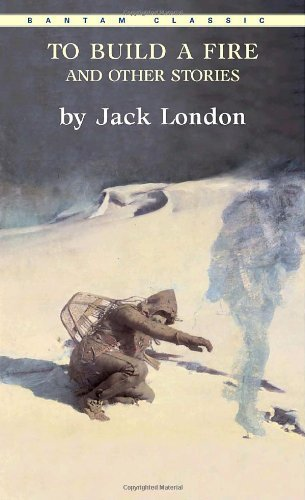 Jack London To Build A Fire And Other Stories