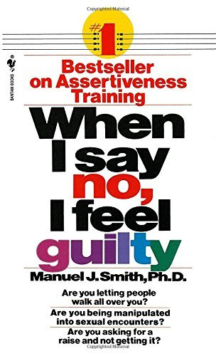 Manuel J. Smith When I Say No I Feel Guilty How To Cope Using The Skills Of Systematic Asser