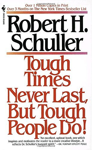 Robert Schuller Tough Times Never Last But Tough People Do!