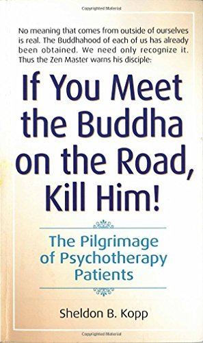 Sheldon Kopp If You Meet The Buddha On The Road Kill Him The Pilgrimage Of Psychotherapy Patients