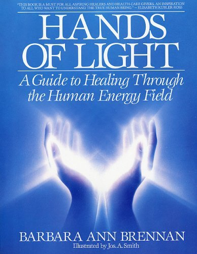 Barbara Brennan Hands Of Light A Guide To Healing Through The Human Energy Field