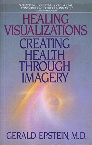 Gerald Epstein Healing Visualizations Creating Health Through Imagery