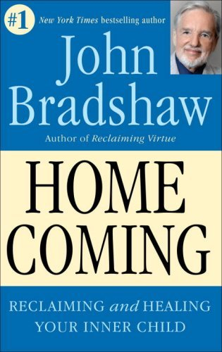 John Bradshaw Homecoming Reclaiming And Championing Your Inner Child