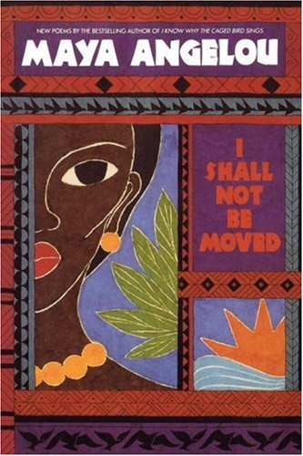 Maya Angelou I Shall Not Be Moved