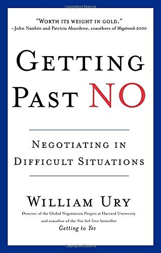 William Ury Getting Past No Negotiating In Diffcult Situations Revised