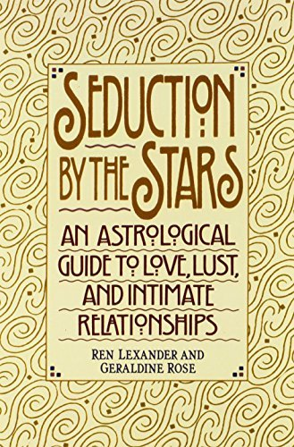 Ren Lexander Seduction By The Stars An Astrologcal Guide To Love Lust And Intimate