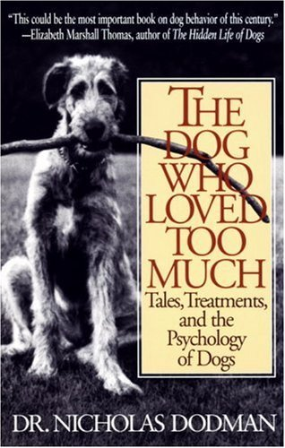 Nicholas Dodman The Dog Who Loved Too Much Tales Treatments And The Psychology Of Dogs