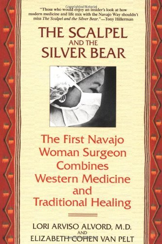 Lori Alvord The Scalpel And The Silver Bear The First Navajo Woman Surgeon Combines Western M