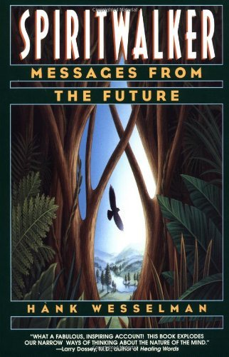 Hank Wesselman Spiritwalker Messages From The Future