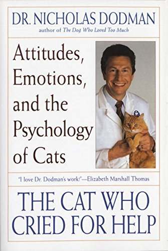 Nicholas Dodman The Cat Who Cried For Help Attitudes Emotions And The Psychology Of Cats