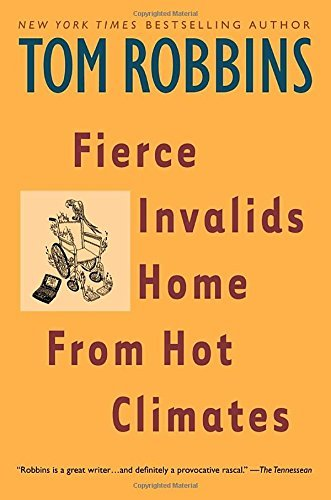 Tom Robbins Fierce Invalids Home From Hot Climates Reissue