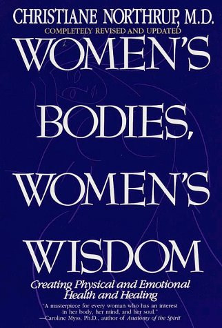Christiane Northrup Women's Bodies Women's Wisdom Creating Physical