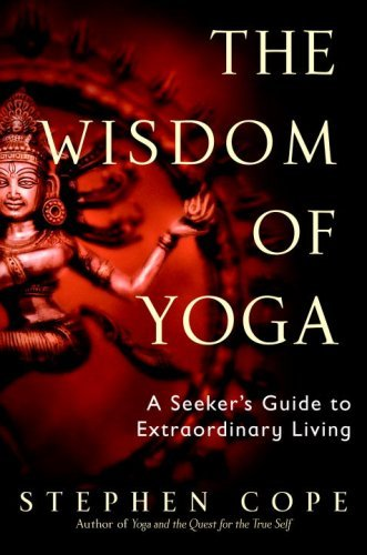 Stephen Cope The Wisdom Of Yoga A Seeker's Guide To Extraordinary Living