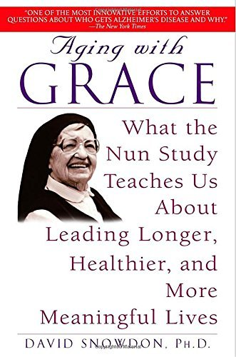David Snowdon Aging With Grace What The Nun Study Teaches Us About Leading Longe